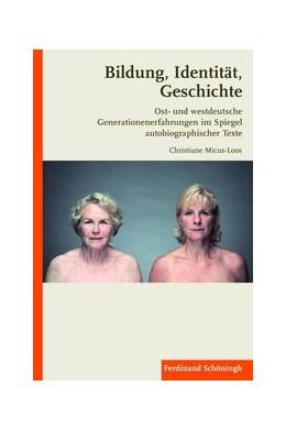 Abbildung von Micus-Loos | Bildung, Identität, Geschichte | 1. Auflage | 2011 | beck-shop.de