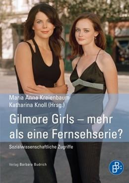 Abbildung von Kreienbaum / Knoll | Gilmore Girls – mehr als eine Fernsehserie? | 2011