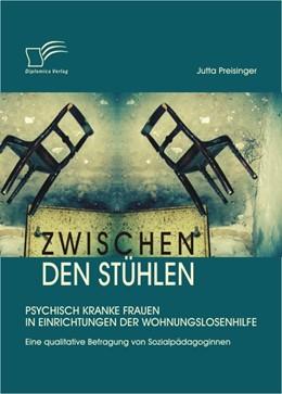 Abbildung von Preisinger | Zwischen den Stühlen: Psychisch kranke Frauen in Einrichtungen der Wohnungslosenhilfe | 2011 | Eine qualitative Befragung von...