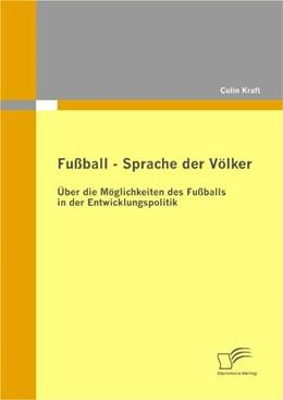 Abbildung von Kraft | Fußball - Sprache der Völker: Über die Möglichkeiten des Fußballs in der Entwicklungspolitik | 2011