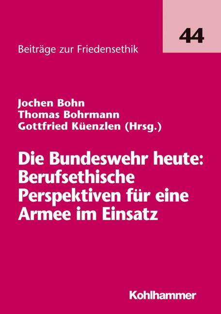 Abbildung von Bohn / Bohrmann / Küenzlen | Die Bundeswehr heute: Berufsethische Perspektiven für eine Armee im Einsatz | 2011