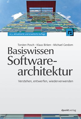 Abbildung von Posch / Birken / Gerdom   Basiswissen Softwarearchitektur   3., akt. u. erw. Aufl.   2011   Verstehen, entwerfen, wiederve...