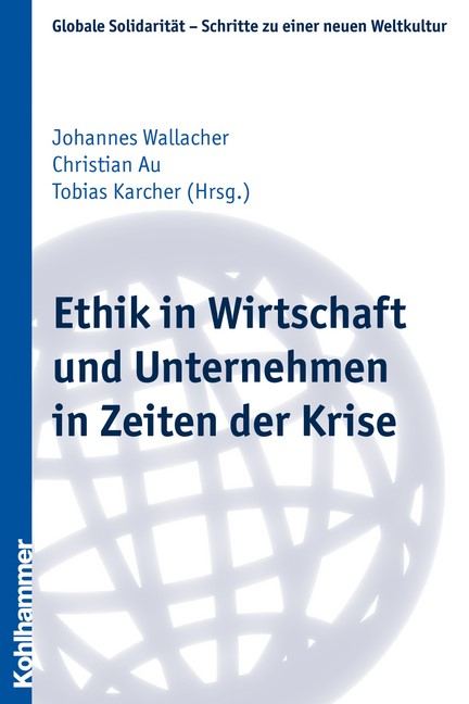 Ethik in Wirtschaft und Unternehmen in Zeiten der Krise | Wallacher / Au / Karcher, 2011 | Buch (Cover)