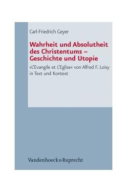 Abbildung von Geyer | Wahrheit und Absolutheit des Christentums – Geschichte und Utopie | 2010 | 'L'Evangile et L'Eglise' von A...