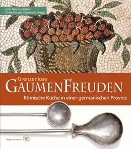 Abbildung von Meurers-Balke / Kaszab-Olschewski | Grenzenlose Gaumenfreuden | 2010 | Römische Küche in einer german...