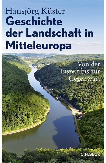 Cover: Hansjörg Küster, Geschichte der Landschaft in Mitteleuropa