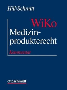 Abbildung von Hill / Schmitt | Medizinprodukterecht (WiKo) • ohne Aktualisierungsservice | Loseblattwerk mit 21. Aktualisierung | 2019 | Kommentar