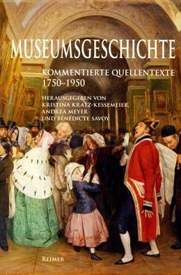 Abbildung von Kratz-Kessemeier / Meyer / Savoy   Museumsgeschichte   2010   1750-1950. Kommentierte Quelle...