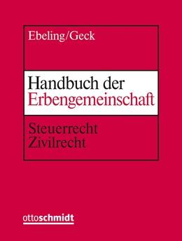 Abbildung von Ebeling / Geck | Handbuch der Erbengemeinschaft • ohne Aktualisierungsservice | Loseblattwerk mit 55. Aktualisierung | 2020 | Steuerrecht – Zivilrecht