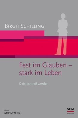 Abbildung von Schilling | Fest im Glauben - stark im Leben | Nachdruck | 2015 | Geistlich reif werden