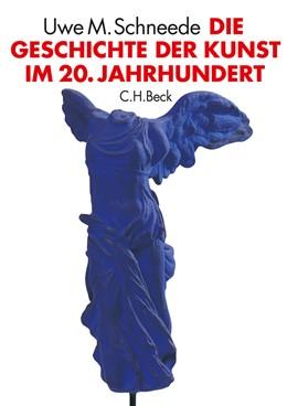 Abbildung von Schneede, Uwe M. | Die Geschichte der Kunst im 20. Jahrhundert | 2., durchgesehene und ergänzte Auflage | 2010 | Von den Avantgarden bis zur Ge...