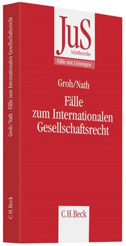 Abbildung von Groh / Nath   Fälle zum Internationalen Gesellschaftsrecht   2010   Mit Bezügen zum Europäischen G...   Band 193