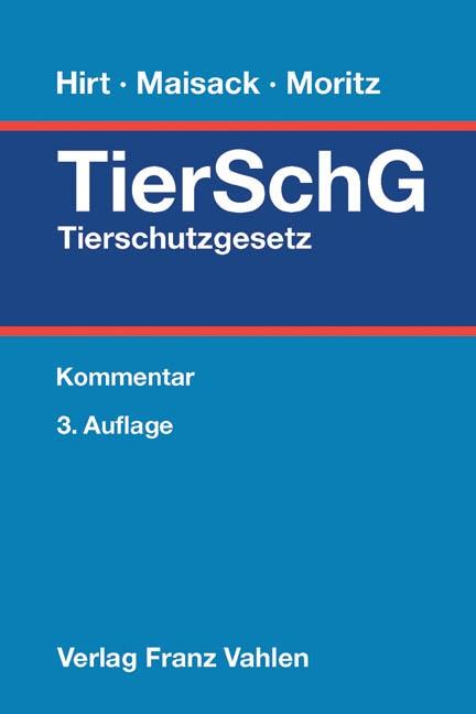 Tierschutzgesetz: TierSchG | Hirt / Maisack / Moritz | 3. Auflage, 2015 | Buch (Cover)