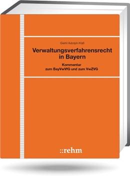 Abbildung von Giehl / Adolph / Käß | Verwaltungsverfahrensrecht in Bayern - mit Aktualisierungsservice | Loseblattwerk mit 44. Aktualisierung | 2019 | Kommentar zum BayVwVfG und zum...
