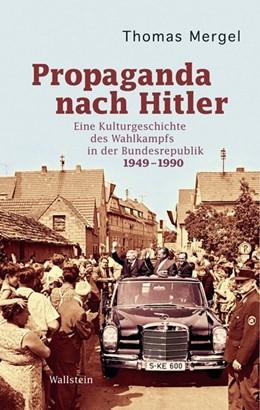 Abbildung von Mergel   Propaganda nach Hitler   2010   Eine Kulturgeschichte des Wahl...