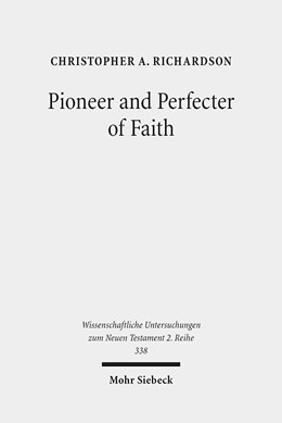 Abbildung von Richardson | Pioneer and Perfecter of Faith | 2012 | Jesus' Faith as the Climax of ... | 338