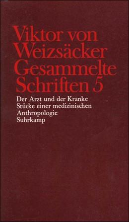 Abbildung von Achilles / Janz / Schrenk / Weizsäcker | Gesammelte Schriften in zehn Bänden | 1987 | 5: Der Arzt und der Kranke. St...