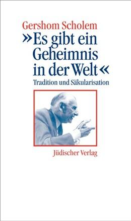 Abbildung von Scholem / Shedletzky | »Es gibt ein Geheimnis in der Welt« | 2002 | Tradition und Säkularisation. ...