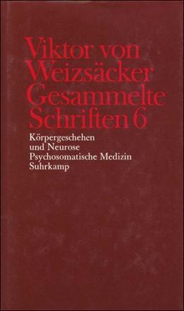 Abbildung von Achilles / Janz / Schrenk / Weizsäcker   Gesammelte Schriften in zehn Bänden   1986   6: Körpergeschehen und Neurose...