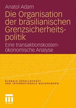 Abbildung von Adam | Die Organisation der brasilianischen Grenzsicherheitspolitik | 2011 | Eine transaktionskostenökonomi...