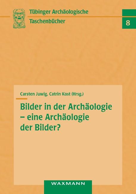 Bilder in der Archäologie – eine Archäologie der Bilder? | Juwig / Kost, 2010 | Buch (Cover)
