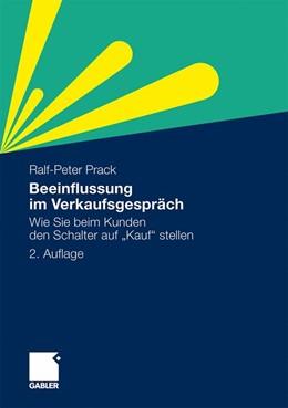 Abbildung von Prack | Beeinflussung im Verkaufsgespräch | 2., erg. Aufl. 2010 | 2010 | Wie Sie beim Kunden den Schalt...