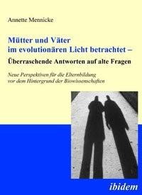 Abbildung von Mennicke | Mütter und Väter im evolutionären Licht betrachtet – Überraschende Antworten auf alte Fragen | 2011