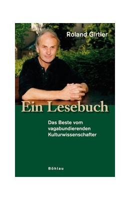 Abbildung von Girtler | Ein Lesebuch | 2006 | Das Beste vom vagabundierenden...