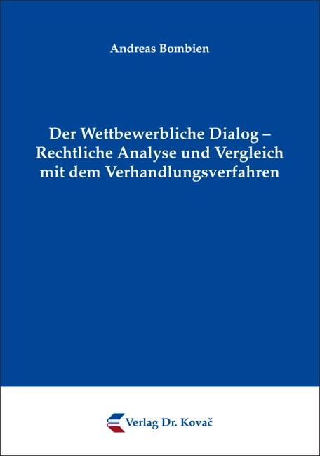 Der Wettbewerbliche Dialog – Rechtliche Analyse und Vergleich mit dem Verhandlungsverfahren | Bombien, 2011 | Buch (Cover)