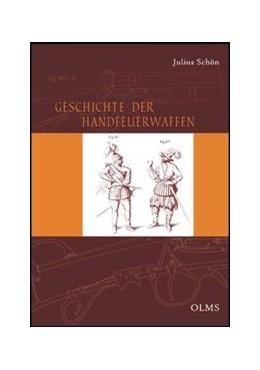 Abbildung von Schön | Geschichte der Handfeuerwaffen | Reprint: Hildesheim 2010 | 2010 | Eine Darstellung des Entwicklu...
