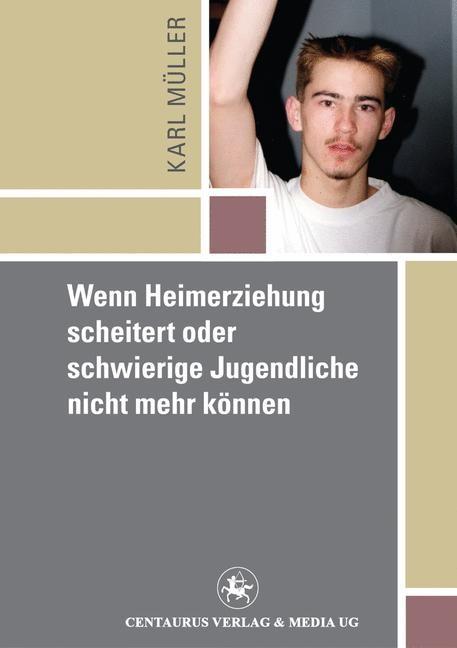 Wenn Heimerziehung scheitert oder schwierige Jugendliche nicht mehr können | Mueller | 2010, 2016 | Buch (Cover)
