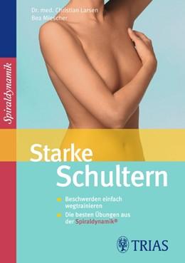 Abbildung von Larsen / Miescher | Starke Schultern | 2010 | Beschwerden einfach wegtrainie...