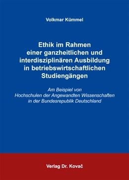 Abbildung von Kümmel | Ethik im Rahmen einer ganzheitlichen und interdisziplinären Ausbildung in betriebswirtschaftlichen Studiengängen | 2010 | Am Beispiel von Hochschulen de... | 8