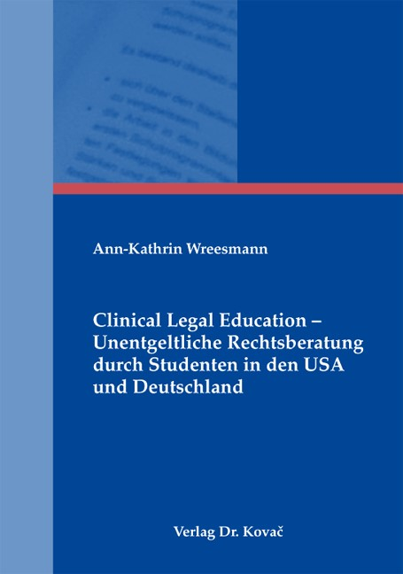 Clinical Legal Education – Unentgeltliche Rechtsberatung durch Studenten in den USA und Deutschland | Wreesmann, 2010 | Buch (Cover)