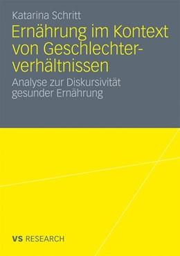 Abbildung von Schritt   Ernährung im Kontext von Geschlechterverhältnissen   Mit einem Geleitwort von Prof. Dr. Udo Kelle   2010   Analyse zur Diskursivität gesu...
