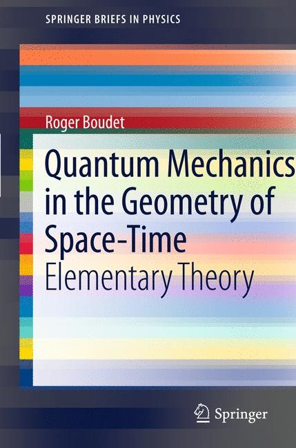 Quantum Mechanics in the Geometry of Space-Time | Boudet, 2011 | Buch (Cover)