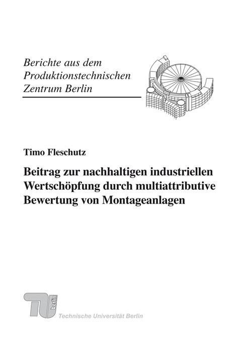 Beitrag zur nachhaltigen industriellen Wertschöpfung durch multiattributive Bewertung von Montageanlagen | Fleschutz, 2010 (Cover)