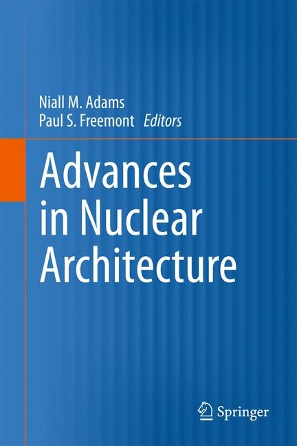 Advances in Nuclear Architecture   Adams / Freemont, 2010   Buch (Cover)