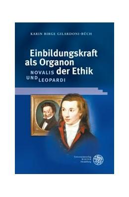 Abbildung von Gilardoni-Büch | Einbildungskraft als Organon der Ethik: Novalis und Leopardi | 2011