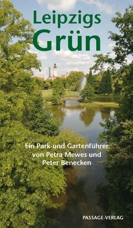 Abbildung von Mewes / Benecken / Gutte | Leipzigs Grün | 2013 | Ein Park- und Gartenführer