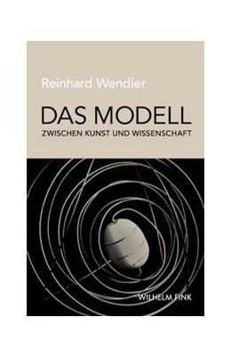 Abbildung von Wendler   Das Modell zwischen Kunst und Wissenschaft   2013   2013
