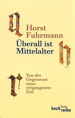 Abbildung von Fuhrmann, Horst | Überall ist Mittelalter | 3. Auflage | 2010 | beck-shop.de