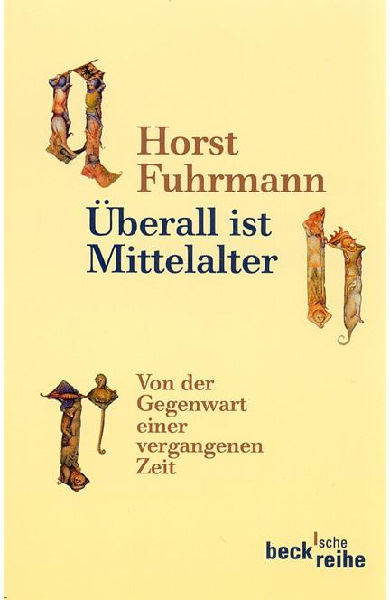 Cover: Horst Fuhrmann, Überall ist Mittelalter