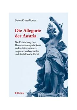 Abbildung von Krasa-Florian | Die Allegorie der Austria | 2007 | Die Entstehung des Gesamtstaat...