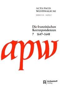 Abbildung von Acta Pacis Westphalicae Serie II B: Die französischen Korrespondenzen, Band 7: 1647-1648 | 2010