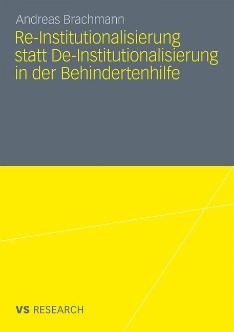 Re-Institutionalisierung statt De-Institutionalisierung in der Behindertenhilfe | Brachmann, 2011 | Buch (Cover)