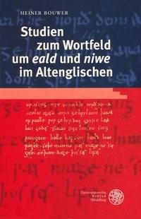 Studien zum Wortfeld um eald und niwe im Altenglischen | Bouwer, 2004 | Buch (Cover)