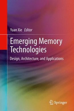 Abbildung von Xie | Emerging Memory Technologies | 2013 | Design, Architecture, and Appl...