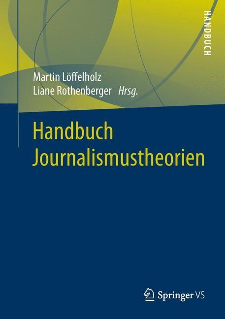 Handbuch Journalismustheorien | Löffelholz / Rothenberger (Hrsg.), 2016 | Buch (Cover)