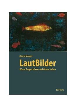 Abbildung von Mengel | LautBilder | 2010 | Wenn Augen hören und Ohren seh...